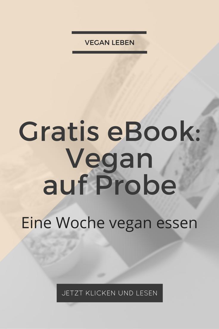 Vegan auf Probe - Eine Woche vegan essen. Dein eBook für eine 7-Tage-Challenge zum Veganismus. Probier es einfach mal aus!
