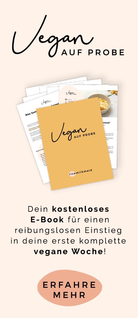Klicke hier, um das kostenlose E-Book für einen reibungslosen Einstieg in deine erste komplett vegane Woche - Vegan auf Probe - zu erhalten.